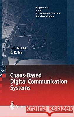 Chaos-Based Digital Communication Systems : Operating Principles, Analysis Methods, and Performance Evaluation Francis C. M. Lau Chi K. Tse 9783540006022 SPRINGER-VERLAG BERLIN AND HEIDELBERG GMBH &  - książka