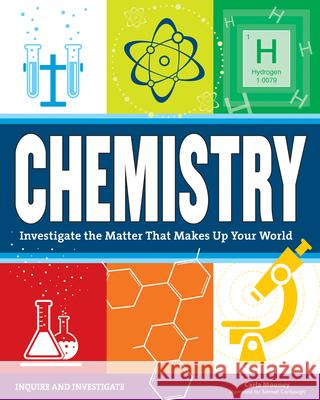Chemistry: Investigate the Matter That Makes Up Your World Carla Mooney Samuel Carbaugh 9781619303614 Nomad Press (VT) - książka