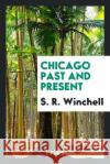 Chicago Past and Present S. R. Winchell 9780649512836 Trieste Publishing