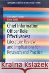 Chief Information Officer Role Effectiveness: Literature Review and Implications for Research and Practice Alexander Hutter Rene Riedl 9783319547527 Springer