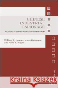 Chinese Industrial Espionage: Technology Acquisition and Military Modernisation William C. Hannas James Mulvenon Anna B. Puglisi 9780415821414 Routledge - książka
