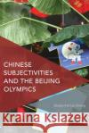 Chinese Subjectivities and the Beijing Olympics Gladys Pa 9781783489886 Rowman & Littlefield International