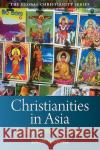 Christianities in Asia Peter C. Phan   9781405160902