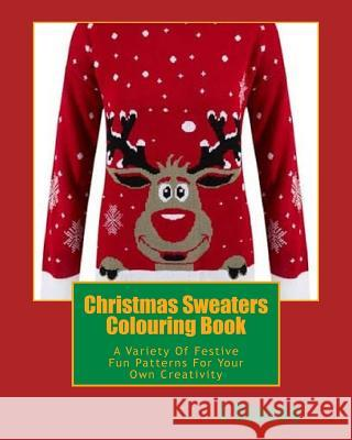 Christmas Sweaters Colouring Book: A Variety of Festive Fun Patterns for Your Own Creativity L. Stacey 9781539473435 Createspace Independent Publishing Platform - książka