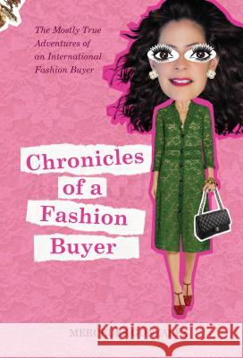 Chronicles of a Fashion Buyer: The Mostly True Adventures of an International Fashion Buyer Mercedes Gonzalez 9780764356230 Schiffer Publishing - książka