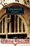 Cincinnati Revealed: A Photographic Heritage of the Queen City Kevin Grace Tom White Tom White 9781531613266 Arcadia Library Editions