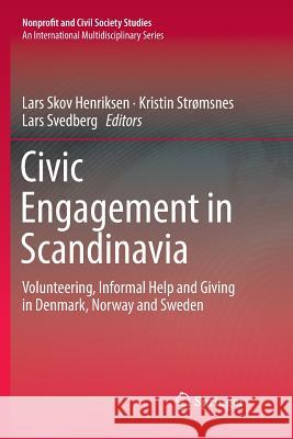 Civic Engagement in Scandinavia: Volunteering, Informal Help and Giving in Denmark, Norway and Sweden Lars Skov Henriksen Kristin Strmsnes Lars Svedberg 9783030075231 Springer - książka