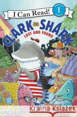 Clark the Shark: Lost and Found Bruce Hale Guy Francis 9780062279101 HarperCollins - książka