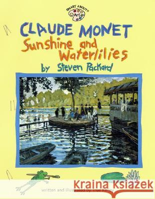 Claude Monet: Sunshine and Waterlilies: Sunshine and Waterlilies True Kelley 9780448425221 Grosset & Dunlap - książka