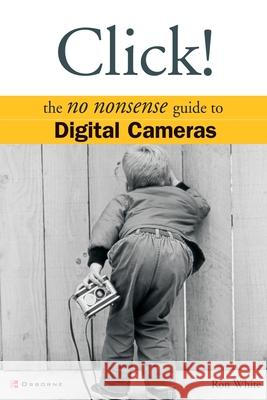 Click!: Digital Cameras Ron White Melinda Lytle Michael Mueller 9780072227406 McGraw-Hill/Osborne Media - książka