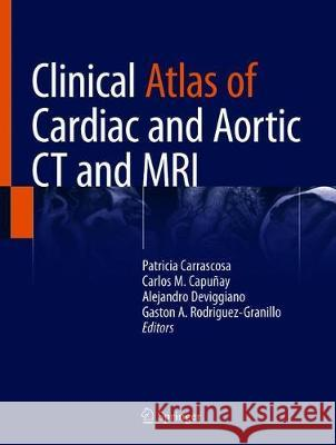 Clinical Atlas of Cardiac and Aortic CT and MRI Patricia Carrascosa Carlos M. Capunay Alejandro Deviggiano 9783030036812 Springer - książka