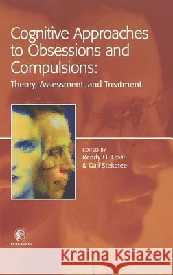 Cognitive Approaches to Obsessions and Compulsions: Theory, Assessment, and Treatment Gail Steketee R. O. Frost Frost 9780080434100 Pergamon - książka