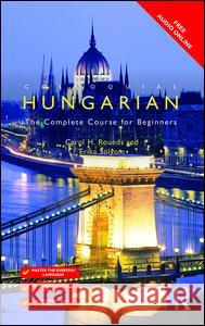 Colloquial Hungarian: The Complete Course for Beginners Rounds Carol Solyom Erika 9781138949867 Routledge - książka