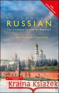 Colloquial Russian : The Complete Course For Beginners Svetlana Le Fleming Susan E. Kay 9781138208520 Routledge - książka
