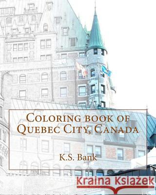 Coloring Book of Quebec City, Canada K. S. Bank 9781542937917 Createspace Independent Publishing Platform - książka