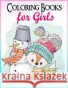Coloring Books for Girls: Gorgeous Coloring Book for Girls: The Really Best Relaxing Colouring Book for Girls 2017 (Cute, Animal, Penguin, Panda Coloring Book 9781542320528 Createspace Independent Publishing Platform