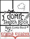 Comic Sketch Book - Blank Comic Book: Create Your Own Drawing Cartoons and Comics (Large Print 8.5-X 11- 120 Pages) MR Blan 9781544908649 Createspace Independent Publishing Platform