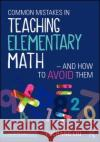 Common Mistakes in Teaching Elementary Mathematics -- And How to Avoid Them Fuchang Liu 9781138201460 Routledge