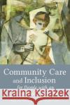 Community Care and Inclusion for People with an Intellectual Disability Robin Jackson Maria Lyons 9781782503330 Flo