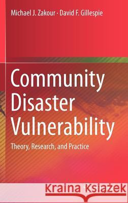 Community Disaster Vulnerability: Theory, Research, and Practice Michael J. Zakour David F. Gillespie 9781461457367 Springer - książka