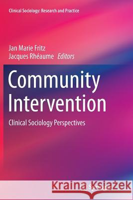 Community Intervention: Clinical Sociology Perspectives Jan Marie Fritz Jacques Rheaume 9781493949762 Springer - książka