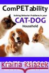 Competability: Solving Behavior Problems in Your Cat-Dog Household Amy Shojai 9781944423254 Furry Muse Publications
