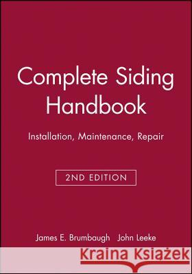 Complete Siding Handbook: Installation Maintenance Repair James E. Brumbaugh John Leeke 9780025178816 T. Audel - książka
