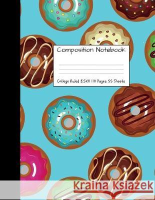 Composition Notebook College Ruled: Donut Doughnut Dough Nut Cute Composition Notebook, College Notebooks, Girl Pineapple School Notebook, Composition Majestical Notebook 9781723585647 Createspace Independent Publishing Platform - książka