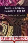 Comptia A+ Certification (Exams 220-901 & 220-902): Easy Guide for Beginners Erwin Haas 9781544949550 Createspace Independent Publishing Platform