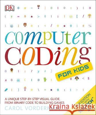 Computer Coding for Kids: A unique step-by-step visual guide, from binary code to building games Carol Vorderman   9780241317730 DK Children - książka