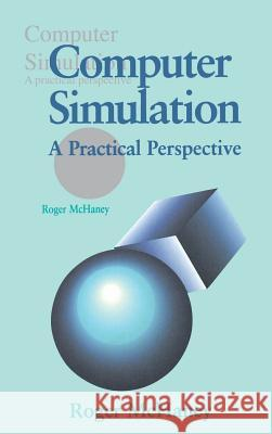 Computer Simulation : A Practical Perspective Roger McHaney 9780124841406 Academic Press - książka