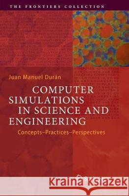 Computer Simulations in Science and Engineering : Concepts - Practices - Perspectives Juan Manuel Duran 9783030081225 Springer - książka