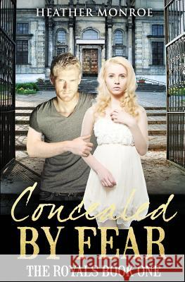Concealed by Fear: The Royals Book One Heather Monroe 9780996708715 Heather Monroe - książka