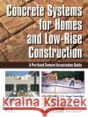 Concrete Systems for Homes and Low-Rise Construction: A Portland Cement Association Guide Pieter A. VanderWerf Ivan S. Panushev Mark Nicholson 9780071452366 McGraw-Hill Professional Publishing