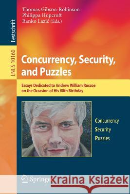 Concurrency, Security, and Puzzles: Essays Dedicated to Andrew William Roscoe on the Occasion of His 60th Birthday Thomas Gibson-Robinson Philippa Hopcroft Ranko Lazi 9783319510453 Springer - książka