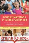 Conflict Narratives in Middle Childhood: The Social, Emotional, and Moral Significance of Story-Sharing Marsha D. Walton Alice J. Davidson 9781138670754 Psychology Press