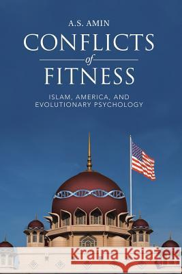 Conflicts of Fitness: Islam, America, and Evolutionary Psychology A S Amin   9781483442846 Lulu Publishing Services - książka