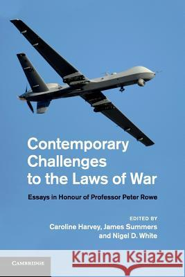 Contemporary Challenges to the Laws of War: Essays in Honour of Professor Peter Rowe Caroline Harvey James Summers Nigel D. White 9781107685741 Cambridge University Press - książka
