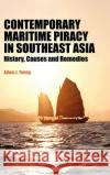 Contemporary Maritime Piracy in Southeast Asia: History, Causes and Remedies Adam J. Young 9789812304070 Institute of Southeast Asian Studies