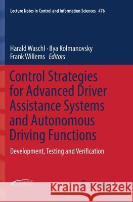 Control Strategies for Advanced Driver Assistance Systems and Autonomous Driving Functions: Development, Testing and Verification Harald Waschl Ilya Kolmanovsky Frank Willems 9783030062569 Springer - książka