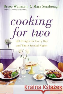 Cooking for Two: 120 Recipes for Every Day and Those Special Nights Bruce Weinstein Mark Scarbrough 9780060522599 Morrow Cookbooks - książka