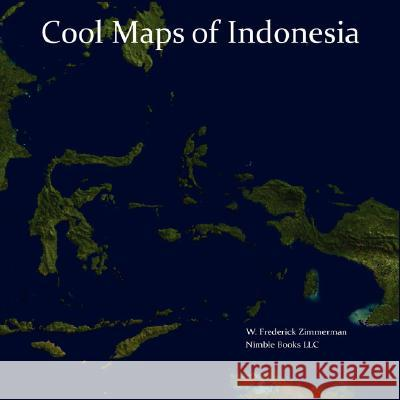 Cool Maps of Indonesia: An Unauthorized View of the Land of Eat, Pray, Love W. Frederick Zimmerman 9781934840146 Nimble Books - książka