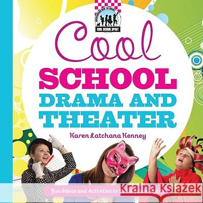 Cool School Drama and Theater: Fun Ideas and Activities to Build School Spirit Karen Kenney 9781617146688 Checkerboard Books - książka