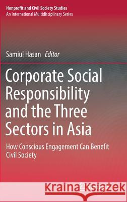 Corporate Social Responsibility and the Three Sectors in Asia: How Conscious Engagement Can Benefit Civil Society Samiul Hasan 9781493969135 Springer - książka