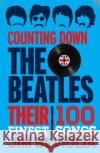 Counting Down the Beatles: Their 100 Finest Songs Jim Beviglia 9781442271548 Rowman & Littlefield Publishers