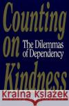 Counting on Kindness: The Dilemmas of Dependency Wendy Lustbader Susan Arellano 9780029195161 Free Press