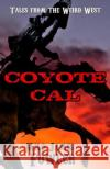 Coyote Cal - Tales from the Weird West Milo James Fowler 9781542302241 Createspace Independent Publishing Platform