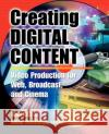 Creating Digital Content: A Video Production Guide for Web, Broadcast, and Cinema John Rice Brian McKernan Peter, Jr. Bergman 9780071377447 McGraw-Hill Professional Publishing