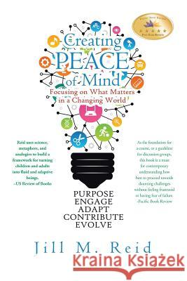 Creating Peace of Mind: Focusing on What Matters in a Changing World Jill M. Reid 9781504966245 Authorhouse - książka