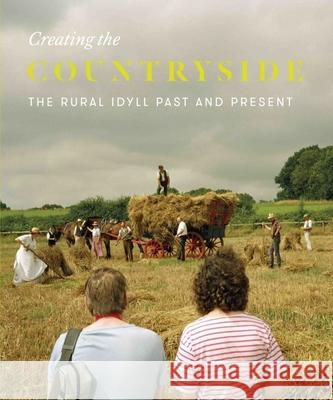 Creating the Countryside: The Rural Idyll 1600-2017 Rosemary Shirley Verity Elson 9781911300106 Paul Holberton Publishing - książka